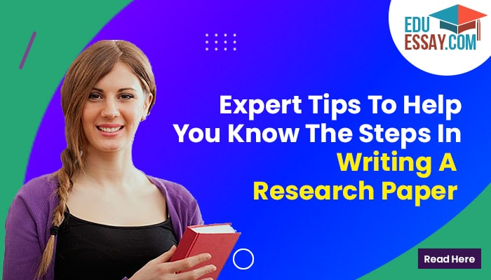 Expert Tips To Help You Know The Steps In Writing A Research Paper