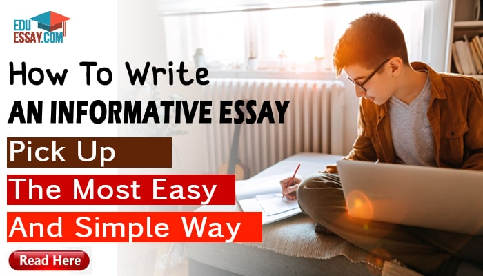 How To Write An Informative Essay: Pick Up The Most Effortless And Simple Way.