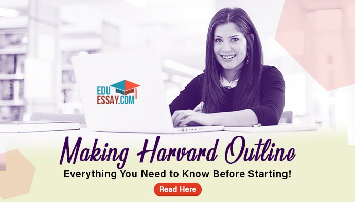 Making Harvard Outline – Everything You Need to Know Before Starting!