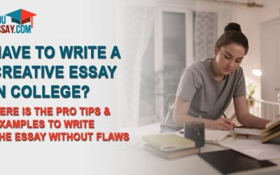 Have To Write A Creative Essay In College? Here Is The Pro Tips & Examples To Write The Essay Without Flaws